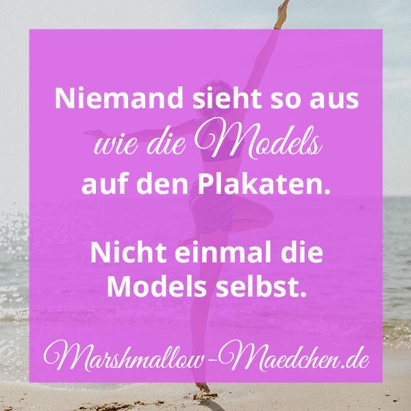 Niemand sieht so aus wie die Models auf den Plakaten. Nicht einmal die Models selbst. | Zitat | Body Positivity und Selbstliebe | Marshmallow Mädchen
