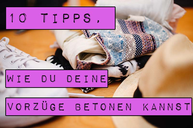 Du weißt nicht, welche Kleidung dir steht? Marshmallow Mädchen hat 10 Tipps für dich, wie du deine Vorzüge betonen kannst.