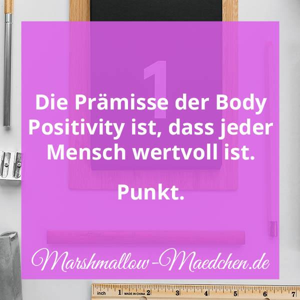 Die Prämisse der Body Positivity ist, dass jeder Mensch wertvoll ist. Punkt. | Zitat | Body Positivity und Selbstliebe | Marshmallow Mädchen