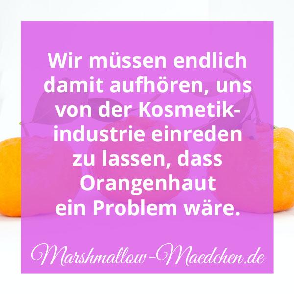 Wir müssen endlich damit aufhören, uns von der Kosmetikindustrie einreden zu lassen, dass Orangenhaut ein Problem wäre   Zitat   Body Positivity und Selbstliebe   Marshmallow Mädchen