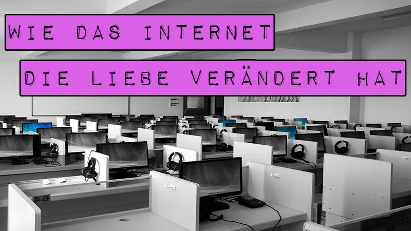 Liebe im Internet: Wie das Internet die Liebe verändert hat.