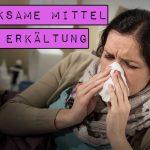 Wirksame Mittel bei Erkältung, Hausmittel, natürliche Erkältungsmittel