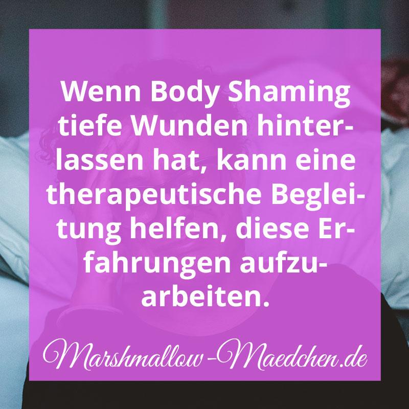 Wenn Body Shaming tiefe Wunden hinterlassen hat, kann eine therapeutische Begleitung helfen, diese Erfahrungen aufzuarbeiten. | Zitat | Body Positivity und Selbstliebe | Marshmallow Mädchen