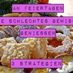 An Feiertagen ohne schlechtes Gewissen genießen – 3 Strategien