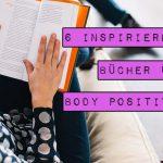 6 inspirierende Bücher über Body Positivity