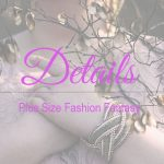 Details | Plus Size Fashion Fantasy