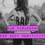 Das Paradoxon der Body Positivity