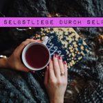 Mehr Selbstliebe durch Selfcare