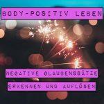 Body-positiv leben: Negative Glaubenssätze erkennen und auflösen