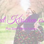 Gut Kirschen essen | Plus Size Fashion Fantasy | Body Positivity, Selbstliebe, Plus Size Mode, Plus Size Model