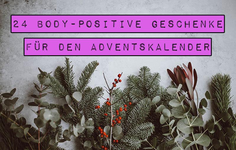 """In der Weihnachtszeit haben Body Shaming und Food Shaming leider Hochkonjunktur: Überall """"lauern"""" """"Sünden"""" und die Familie macht Kommentare über Essverhalten, Diäten und Körperformen am Festtagstisch. Gerade in dieser Zeit kann uns Body Positivity also guttun. Wenn du Freunden oder dir selbst eine Freude machen und den liebevollen Blick auf den eigenen Körper in der Vorweihnachtszeit stärken möchtest, dann lass dich von diesen 24 body-positiven Geschenkideen für den Adventskalender inspirieren."""