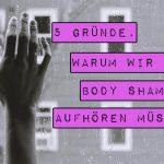 Body Shaming hat zahlreiche negative Folgen - vom Verlust des Selbstvertrauens bis hin zu körperlichen Krankheiten und psychischen Störungen. Marshmallow Mädchen nennt fünf Gründen, warum wir endlich mit dem Body Shaming aufhören müssen.