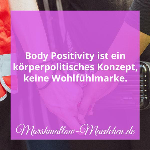 Body Positivity ist ein körperpolitisches Konzept, keine Wohlfühlmarke. | Zitat | Body Positivity und Selbstliebe | Marshmallow Mädchen